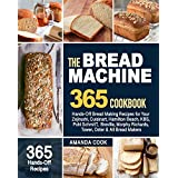 The Bread Machine Cookbook: 365 Hands-Off Bread Making Recipes for Your Zojirushi, Cuisinart, Hamilton Beach, KBS, Pohl SchmitT, Breville, Morphy Richards, ... Oster & All Bread Makers (English Edition)
