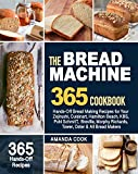 The Bread Machine Cookbook: 365 Hands-Off Bread Making Recipes for Your Zojirushi, Cuisinart, Hamilton Beach, KBS, Pohl SchmitT, Breville, Morphy Richards, Tower, Oster & All Bread Makers