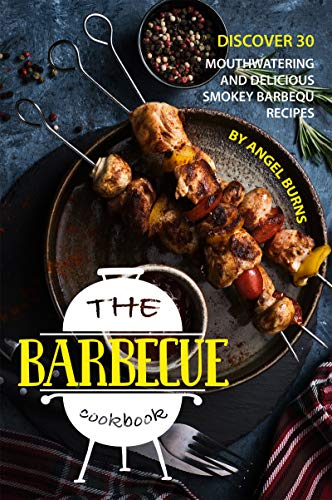 The Barbeque Cookbook: Discover 30 Mouthwatering and Delicious Smokey Barbeque Recipes (English Edition)