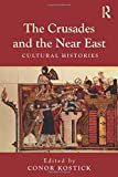 The Crusades and the Near East: Cultural Histories