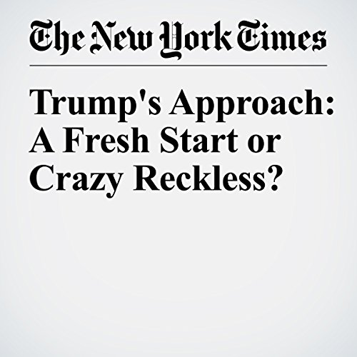 Trump's Approach: A Fresh Start or Crazy Reckless? cover art