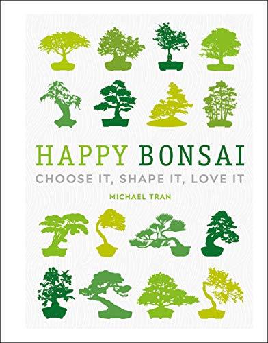 Happy Bonsai: Choose It, Shape It, Love It