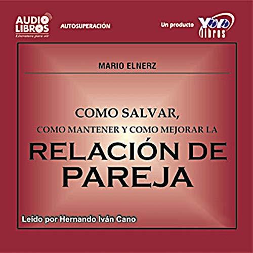 Como Salvar, Como Mantener, y Como Mejorar la Relacion de Pareja (Texto Completo) audiobook cover art