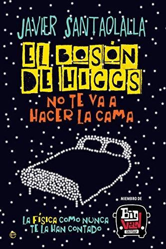 El boson de Higgs no te va a hacer la cama: La fisica como nunca te la han contado by Javier Santaolalla(1905-07-08)