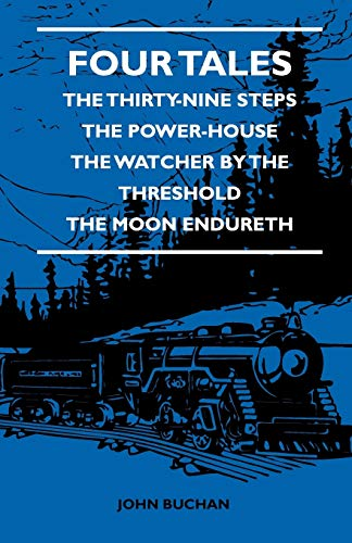 Four Tales - The Thirty-Nine Steps - The Power-House - The Watcher by the Threshold - The Moon Endureth (English Edition)