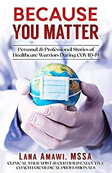 Because You Matter: Personal & Professional Stories Of Our Healthcare Warriors by [Lana  Amawi]