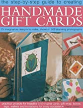 The Step-By-Step Guide to Creating Handmade Gift Cards: 75 imaginative designs to make, shown in 500 stunning photographs by Cheryl Owen (2013-02-16)