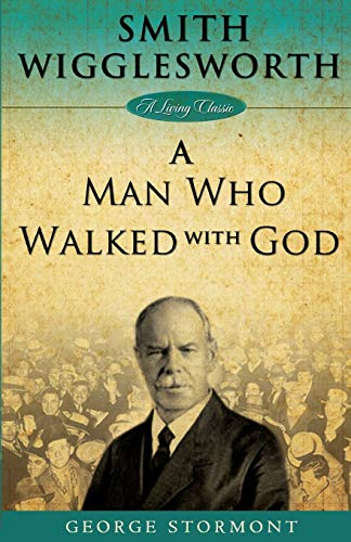 Download Smith Wigglesworth: A Man Who Walked With God (Living Classics) 1577949757