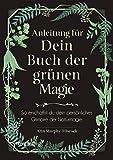 Anleitung für dein Buch der grünen Magie: So erschaffst du dein persönliches Grimoire d...