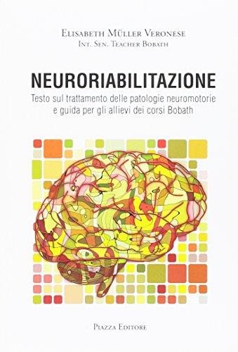 Neuroriabilitazione. Testo sul trattamento delle patologie neuromotorie e guida per gli allievi dei corsi Bobath. Con DVD-ROM