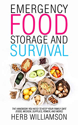 Emergency Food Storage and Survival: The Handbook You Need to Keep Your Family Safe (Food, Medical Supplies, Power, and More)
