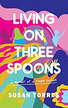 Living on Three Spoons: A Memoir of a Single Parent by [Susan Torres]