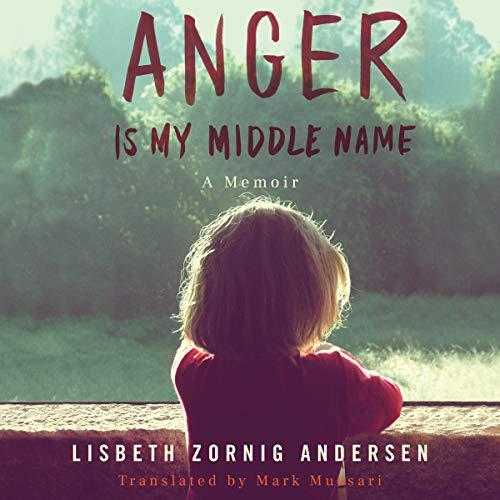 Anger Is My Middle Name Audiobook By Lisbeth Zornig Andersen, Mark Mussari - translator cover art