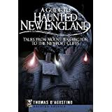 A Guide to Haunted New England: Tales from Mount Washington to the Newport Cliffs (Haunted America) (English Edition)