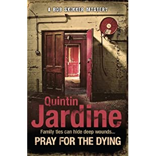 Pray for the Dying (Bob Skinner series, Book 23) An intricate and thrilling Scottish mystery (Bob Skinner Mysteries)