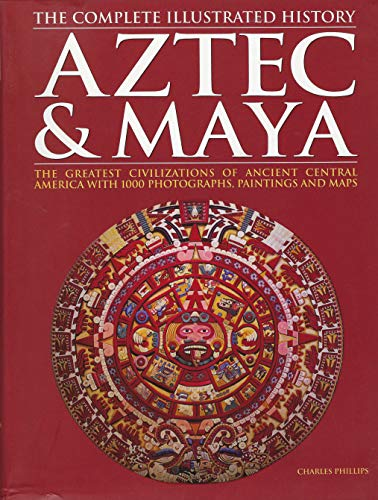 Aztec & Maya: The Complete Illustrated History