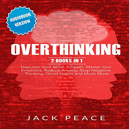 Listen Overthinking: 2 Books in 1: Declutter Your Mind, Empath, Master Your Emotions, Reduce Anxiety, Stop audio book