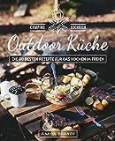 Outdoor Küche – Das Camping Kochbuch: Die 80 besten Rezepte für das Kochen im Freien (Dutch Oven Kochbuch, Lagerfeuer Kochbuch, Camping Küche, Camping kochen, Camping Rezepte, Dutch...