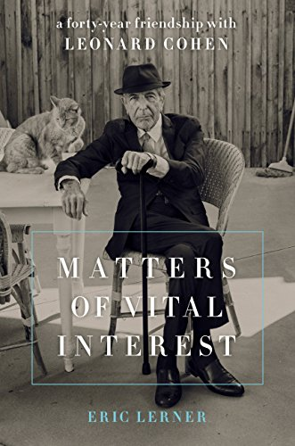 Matters of Vital Interest: A Forty-Year Friendship with Leonard Cohen (English Edition)
