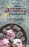 El libro de cocina completo de la heladera para principiantes: Recetas caseras sabrosas y...