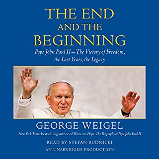 The End and the Beginning     Pope John Paul II - The Victory of Freedom, the Last Years, the Legacy              By:                                                                                                                                 George Weigel                               Narrated by:                                                                                                                                 Stefan Rudnicki                      Length: 23 hrs and 5 mins     11 ratings     Overall 4.7
