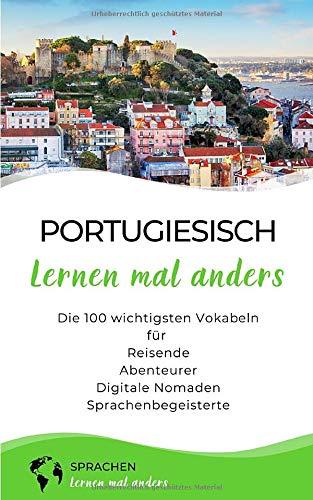 Portugiesisch lernen mal anders - Die 100 wichtigsten Vokabeln: Für Reisende, Abenteurer, Digitale Nomaden, Sprachenbegeisterte