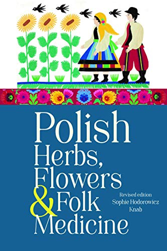 Polish Herbs, Flowers & Folk Medicine: Revised Edition (English Edition)