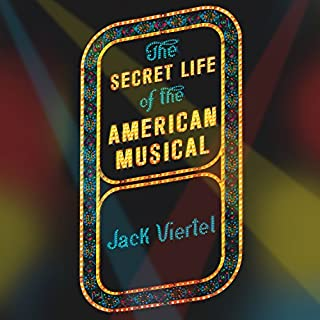 The Secret Life of the American Musical     How Broadway Shows Are Built              By:                                                                                                                                 Jack Viertel                               Narrated by:                                                                                                                                 David Pittu                      Length: 11 hrs and 23 mins     146 ratings     Overall 4.7
