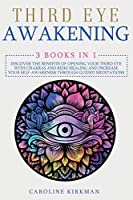 Third Eye Awakening: 3 books in 1. Discover the benefits of opening your third eye with chakras and reiki healing and increase your self-awareness through guided meditations