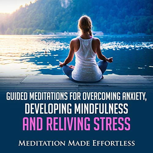 Guided Meditations for Overcoming Anxiety, Developing Mindfulness, and Relieving Stress cover art