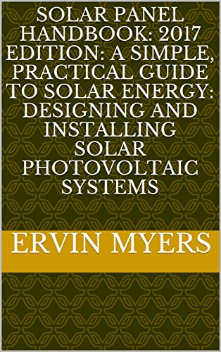 Solar Panel Handbook: 2017 Edition: A simple, practical guide to solar energy: designing and installing solar photovoltaic systems (English Edition)