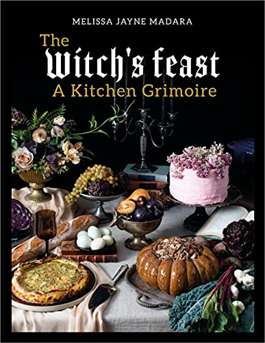 The Witch's Feast: A Kitchen Grimoire