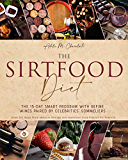 The Sirtfood Diet: Burn Fat, Make Your Muscles Reborn and Maintain Your Perfect Fit Forever. Bonus: the 15-Day Smart Program with Refine Wines Paired by Celebrities' Sommeliers