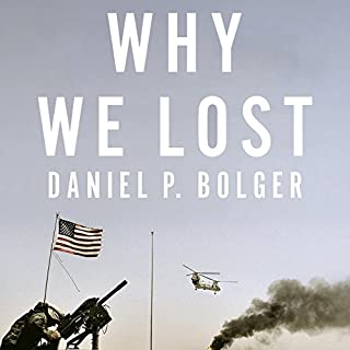 Why We Lost     A General's Inside Account of the Iraq and Afghanistan Wars              By:                                                                                                                                 Daniel Bolger                               Narrated by:                                                                                                                                 Steve Coulter                      Length: 20 hrs and 40 mins     123 ratings     Overall 4.3