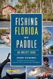 Fishing Florida by Paddle: An An...