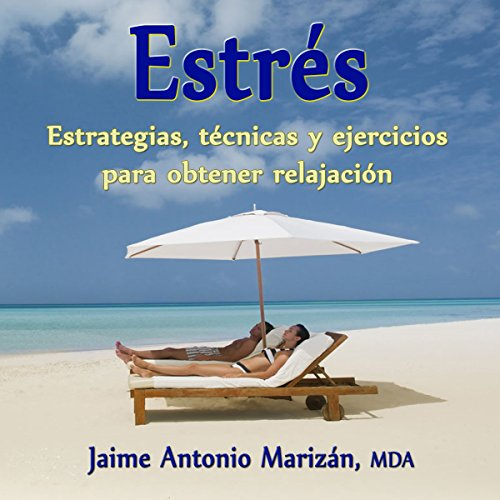 Estres: Estrategias, técnicas y ejercicios para obtener relajación [Stress: Strategies, Techniques and Exercises to Obtain Relaxation] audiobook cover art