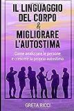 LINGUAGGIO DEL CORPO E MIGLIORARE L'AUTOSTIMA; Come analizzare le persone e crescere la pr...