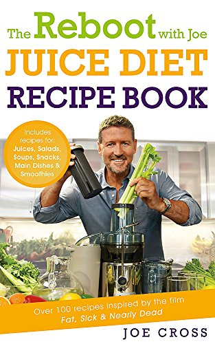 The Reboot with Joe Juice Diet Recipe Book: Over 100 recipes inspired by the film \'Fat, Sick & Nearly Dead\'