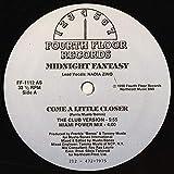 Come A Little Closer - Midnight Fantasy 12'