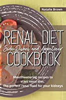 Renal Diet Side Dishes and Appetizer Cookbook: Mouthwatering Recipes to Start Renal Diet. The Perfect Renal Food for Your Kidneys