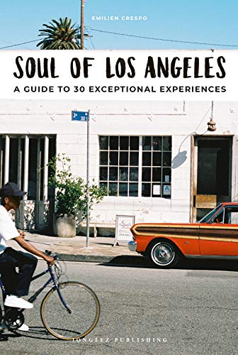 Soul of Los Angeles: A Guide to 30 Exceptional Experiences