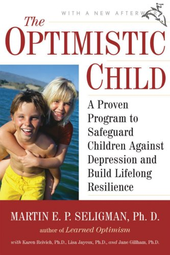 The Optimistic Child: A Proven Program to Safeguard Children Against Depression and Build Lifelong Resilience (English Edition)