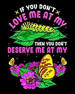 If You Don't Love Me At My Then You Don't Deserve Me At My: Cute & Funny Then You Don't Deserve Me At My Butterfly 2021-2022 Weekly Planner & ... Notes, Thankfulness Reminders & To Do Lists