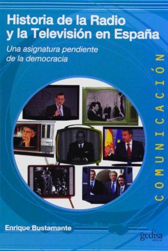 Historia de la radio y la televisión en España: Una asignatura pendiente de la democracia (Comunicación)