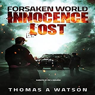 Forsaken World: Innocence Lost     Forsaken World Series, Book 1              By:                                                                                                                                 Thomas A Watson,                                                                                        Tina D Watson                               Narrated by:                                                                                                                                 Eric A. Shelman                      Length: 9 hrs and 28 mins     147 ratings     Overall 4.4