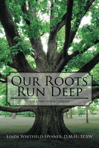 Our Roots Run Deep: The Cobby Moore Lineage by Linda Whitfield-Spinner D.M. (2015-07-28)