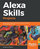 Alexa Skills Projects: Build exciting projects with Amazon Alexa and integrate it with Internet of...