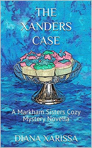 The Xanders Case (A Markham Sisters Cozy Mystery Novella Book 24) by [Diana Xarissa]