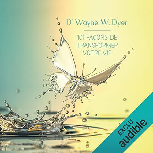 101 façons de transformer votre vie                   De :                                                                                                                                 Wayne W. Dyer                               Lu par :                                                                                                                                 Vincent Davy                      Durée : 1 h et 11 min     2 notations     Global 3,0