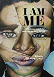 I Am Me: Teen Artists and Writers Speak Out on Being Yourself